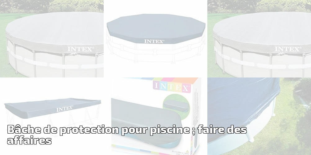 B che de protection pour piscine faire des affaires for Protection piscine